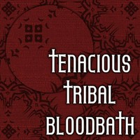 Tenacious_Tribal_Bloodbath.jpg